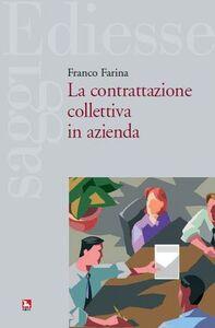 Libro La contrattazione collettiva in azienda Franco Farina