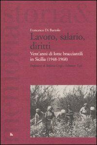 Libro Lavoro, salario, diritti. Vent'anni di lotte branciantili in Sicilia (1948-1968) Francesco Di Bartolo