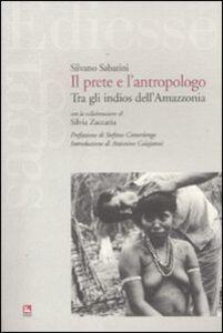 Libro Il prete e l'antropologo. Tra gli indios dell'Amazzonia Silvano Sabatini , Silvia Zaccaria