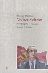 Libro Walter Veltroni. Una biografia sociologica Francesco Marchianò