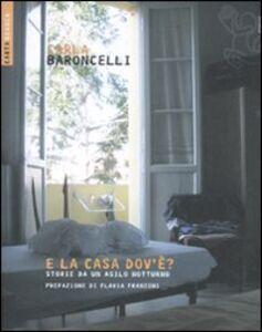 Libro E la casa dov'è? Storie da un asilo notturno Carla Baroncelli