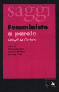 Libro Femministe a parole. Grovigli da districare