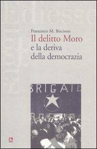 Libro Il delitto Moro e la deriva della democrazia Francesco M. Biscione