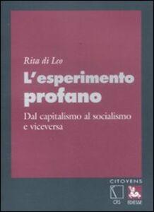 Foto Cover di L' esperimento profano. Dal capitalismo al socialismo e viceversa, Libro di Rita Di Leo, edito da Ediesse