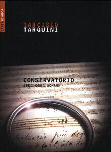 Foto Cover di Conservatorio. Ieri, oggi, domani, Libro di Tarcisio Tarquini, edito da Ediesse