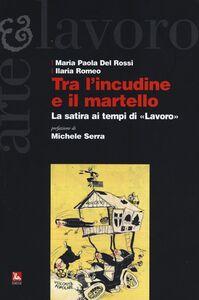 Libro Tra l'incudine e il martello. La satira ai tempi di «Lavoro» M. Paola Del Rossi , Ilaria Romeo