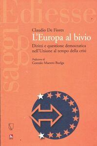 Foto Cover di L' Europa al bivio. Diritti e questione democratica nell'Unione al tempo della crisi, Libro di Claudio De Fiores, edito da Ediesse