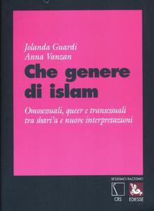 Che genere di Islam. Omosessuali, queer e transessuali tra shari'a e nuove interpretazioni - Jolanda Guardi,Anna Vanzan - copertina