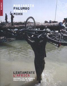 Libro Lentamente l'Africa. Racconti di un viaggio dalla Spagna al Mali Marianita Palumbo , Tobias Mohn