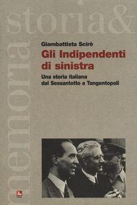 Foto Cover di Gli indipendenti di sinistra. Una storia italiana dal Sessantotto a Tangentopoli, Libro di Giambattista Scirè, edito da Ediesse