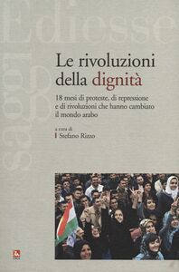 Foto Cover di Le rivoluzioni della dignità. 18 mesi di proteste, di repressione e di rivoluzioni che hanno cambiato il mondo arabo, Libro di  edito da Ediesse