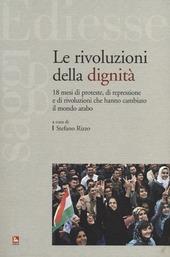 Le rivoluzioni della dignità. 18 mesi di proteste, di repressione e di rivoluzioni che hanno cambiato il mondo arabo