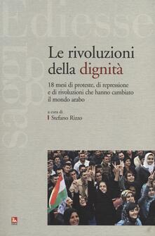 Le rivoluzioni della dignità. 18 mesi di proteste, di repressione e di rivoluzioni che hanno cambiato il mondo arabo.pdf