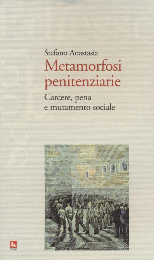 Metamorfosi penitenziarie. Carcere, pena e mutamento sociale