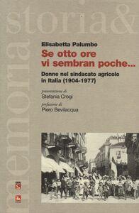 Libro Se otto ore vi sembran poche... Donne nel sindacato agricolo in Italia (1904-1977) Elisabetta Palumbo