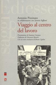 Libro Viaggio al centro del lavoro Antonio Pizzinato , Saverio Paffumi