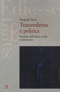 Foto Cover di Trascendenza e politica. Struttura dell'azione sociale e democrazia, Libro di Pasquale Serra, edito da Ediesse