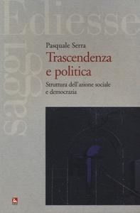 Libro Trascendenza e politica. Struttura dell'azione sociale e democrazia Pasquale Serra