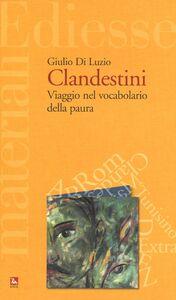 Libro Clandestini. Viaggio nel vocabolario della paura Giulio Di Luzio