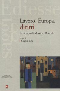 Foto Cover di Lavoro, Europa, diritti. In ricordo di Massimo Roccella, Libro di  edito da Ediesse