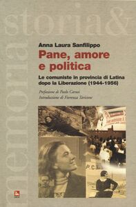 Libro Pane, amore e politica. Le comuniste in provincia di Latina dopo la Liberazione (1944-1956) Anna Laura Sanfilippo