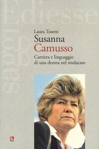 Foto Cover di Susanna Camusso. Carriera e linguaggio di una donna nel sindacato, Libro di Laura Tosetti, edito da Ediesse