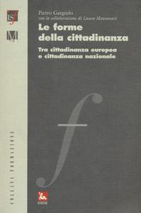 Libro Le forme della cittadinanza. Tra cittadinanza europea e cittadinanza nazionale Pietro Gargiulo , Laura Montanari