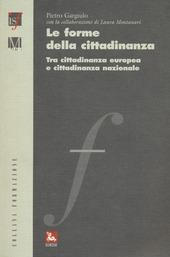 Le forme della cittadinanza. Tra cittadinanza europea e cittadinanza nazionale