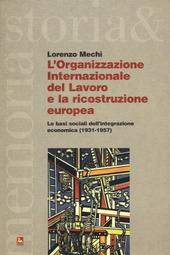 L' Organizzazione Internazionale del Lavoro e la ricostruzione europea. Le basi sociali dell'integrazione economica (1931-1957)