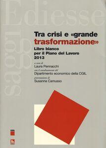 Libro Tra crisi e «grande trasformazione». Libro bianco per il Piano del Lavoro 2013
