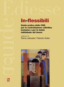 Libro In-flessibili. Guida pratica della CGIL per la contrattazione collettiva inclusiva e per la tutela individuale del lavoro
