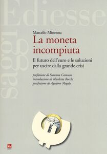 Foto Cover di La moneta incompiuta. Il futuro dell'euro e le soluzioni per uscire dalla grande crisi, Libro di Marcello Minenna, edito da Ediesse
