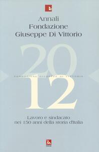 Annali Fondazione Giuseppe Di Vittorio (2012). Vol. 12: Lavoro e sindacato nei 150 anni della storia d'Italia.