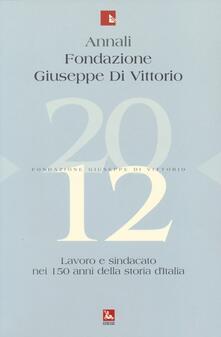 Grandtoureventi.it Annali Fondazione Giuseppe Di Vittorio (2012). Vol. 12: Lavoro e sindacato nei 150 anni della storia d'Italia. Image
