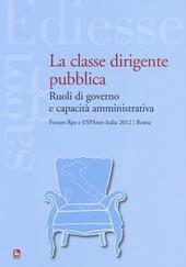 La classe dirigente pubblica. Ruoli di governo e capacità amministrativa