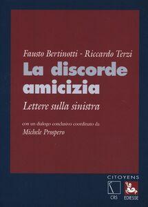 Libro La discorde amicizia. Lettere sulla sinistra Fausto Bertinotti , Riccardo Terzi