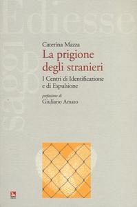 Libro La prigione degli stranieri. I centri di identificazione e di espulsione Caterina Mazza
