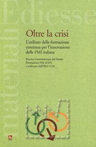 Libro Oltre la crisi. L'utilizzo della formazione continua per l'innovazione delle PMI italiane