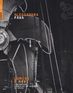Libro Uomini e navi. Fincantieri, storia di un'azienda di stato Alessandra Fava