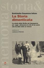 La storia dimenticata. La storia della Sicilia dal dopoguerra ad «oggi» attraverso la vita di un uomo che ha dato tutto se stesso