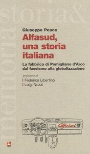 Foto Cover di Alfasud, una storia italiana. La fabbrica di Pomigliano d'Arco dal fascismo alla globalizzazione, Libro di Giuseppe Pesce, edito da Ediesse