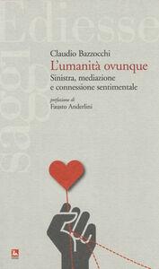 Libro L' umanità ovunque. Sinistra, mediazione e connessione sentimentale Claudio Bazzocchi