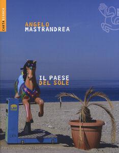 Foto Cover di Il paese del sole, Libro di Angelo Mastandrea, edito da Ediesse