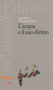 Foto Cover di L' acqua e il suo diritto, Libro di Ugo Mattei,Alessandra Quarta, edito da Ediesse
