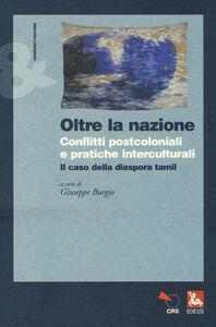 Foto Cover di Oltre la nazione. Conflitti postcoloniali e pratiche interculturali. Il caso della diaspora tamil, Libro di  edito da Ediesse