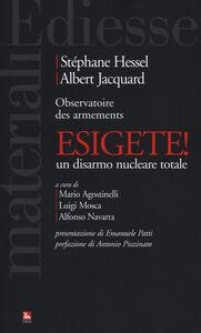 Foto Cover di Esigete! Un disarmo nucleare totale, Libro di Stéphane Hessel,Albert Jacquard, edito da Ediesse