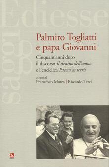 Palmiro Togliatti e Papa Giovanni. Cinquant'anni dopo il discorso «Il destino dell'uomo» e l'enciclica «Pacem in terris»