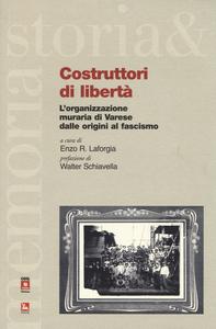 Libro Costruttori di libertà. L'organizzazione muraria di Varese dalle origini al fascismo