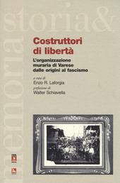 Costruttori di libertà. L'organizzazione muraria di Varese dalle origini al fascismo