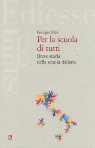 Libro Per la scuola di tutti. Breve storia della scuola italiana Giorgio Mele